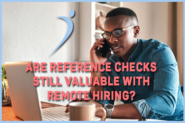 Are Reference Checks Still Valuable for Remote Hiring?