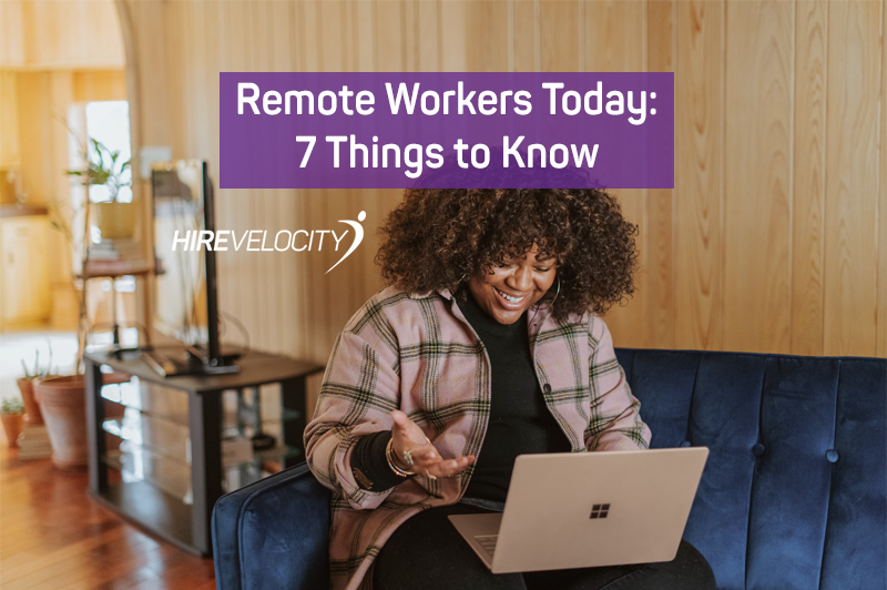 Remote Workers Today: Seven Things To Know
